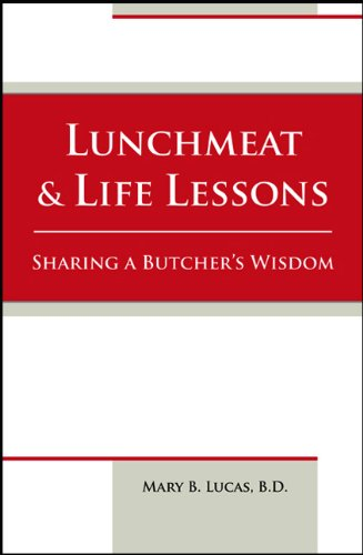 Download Lunchmeat & Life Lessons: Sharing a Butcher's Wisdom PDF