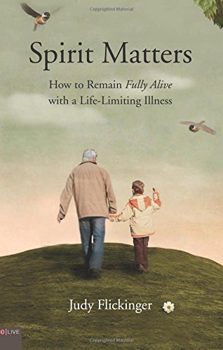 Spirit Matters: How to Remain Fully Alive with a Life-Limiting Illness pdf