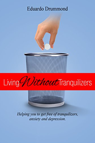 Living Without Tranquilizers: Helping you to get free of tranquilizers, anxiety and depression