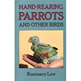 Hand-Rearing Parrots and Other Birds, Rosemary Low, 0713722541