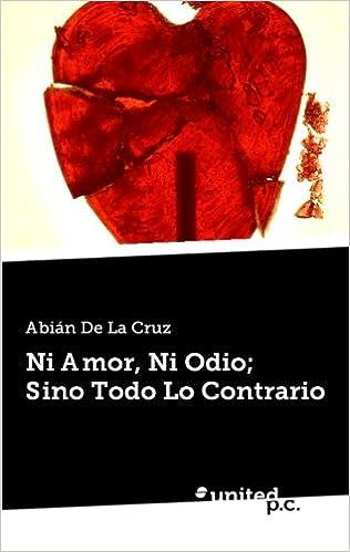 Ni Amor, Ni Odio; Sino Todo Lo Contrario: Amazon.es: Abián De La Cruz: Libros