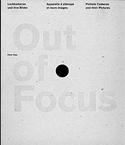 (Out of Focus: Pinhole Cameras and their Pictures (English, German and French Edition))