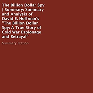 Summary and Analysis of David E. Hoffman's The Billion Dollar Spy: A True Story of Cold War Espionage and Betrayal Audiobook