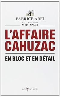 L'affaire Cahuzac : en bloc et en détail, Arfi, Fabrice