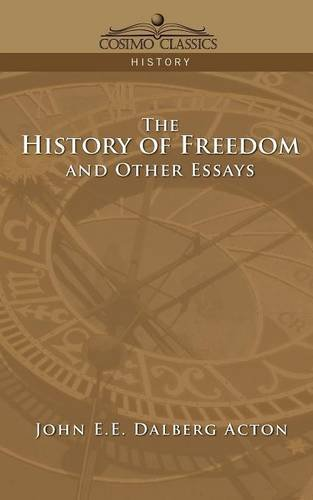 The History of Freedom and Other Essays (Cosimo Classics History)