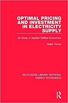 Optimal Pricing and Investment in Electricity Supply: An Esay in Applied Welfare Economics (Routledge Library Editions: Energy Economics) (Volume 23)