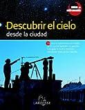 Descubrir el Cielo desde la ciudad (Larousse - Libros Ilustrados/ Prácticos - Ocio Y Naturaleza - Astronomía - Guías De Astronomía)