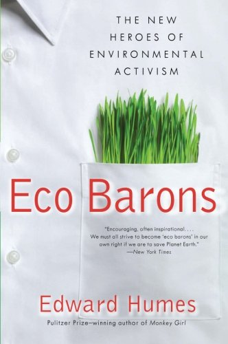 Eco Barons: The New Heroes of Environmental Activism (published in hardcover as:  Eco Barons:  The Dreamers, Schemers, a
