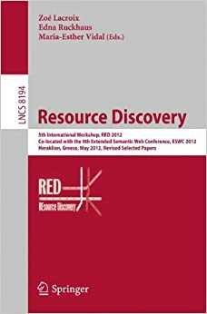 Book Resource Discovery: 5th International Workshop, RED 2012, Co-located with the 9th Extended Semantic Web Conference, ESWC 2012, Heraklion, Greece, May ... Papers. (Lecture Notes in Computer Science)