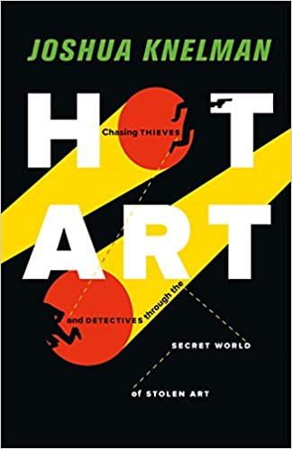 Chasing Thieves and Detectives through the Secret World of Stolen Art Hot Art