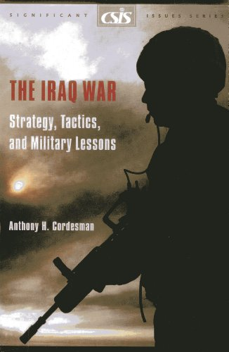 The Iraq War: Strategy, Tactics, and Military Lessons (CSIS Significant Issues Series)