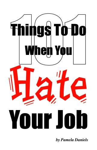 101 Things to Do When You Hate Your Job