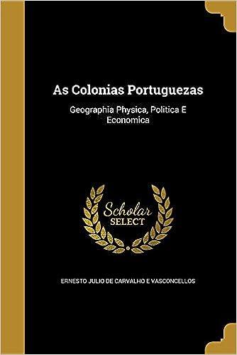 As Colonias Portuguezas: Ernesto Julio De Carvalho E Vasconcellos: 9781360427553: Amazon.com: Books