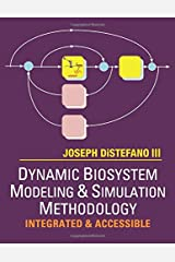 Dynamic Biosystem Modeling & Simulation Methodology - Integrated & Accessible: Greyscale Edition Paperback