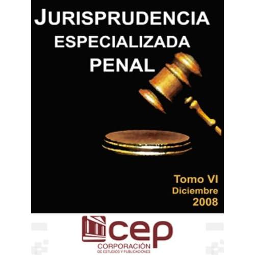 Jurisprudencia Especializada Penal 2008 T. VI (dic)
