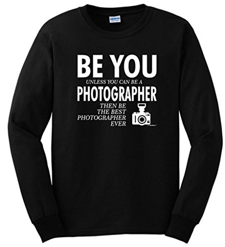 Be You Unless You Can Be a Photographer Funny Long Sleeve T-Shirt 4XL Black (Canon Lens Hoodie)