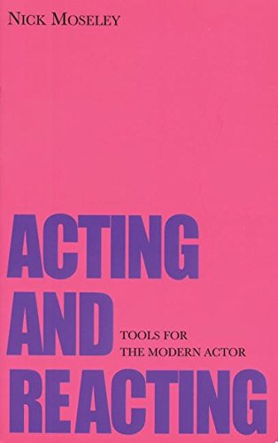 Acting and Reacting: Tools for the Modern Actor