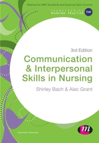 Communication and Interpersonal Skills in Nursing (Transforming Nursing Practice Series)
