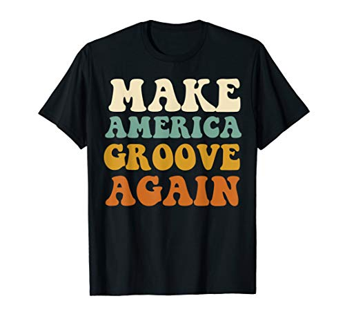 Make America Groove Again Shirt Retro 70s Disco ()