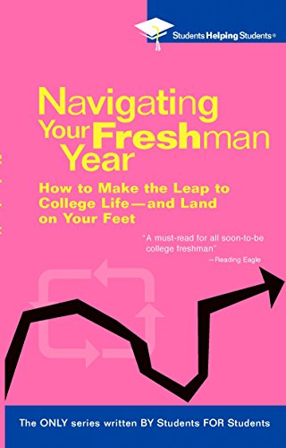 Navigating Your Freshman Year: How to Make the Leap to College Life-and Land on Your Feet (Students Helping Students)