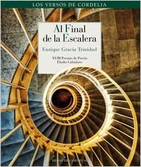 Al Final De La Escalera 2015 Xviii Premio De Poesía Eladio Cabañero Los Versos de Cordelia: Amazon.es: Gracia Trinidad, Enrique: Libros