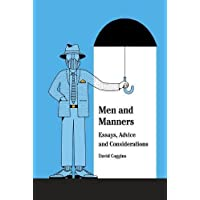 Men and Manners: Essays, Advice and Considerations