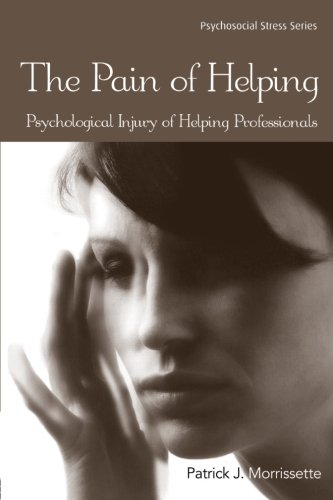 The Pain of Helping: Psychological Injury of Helping Professionals (Psychosocial Stress Series)
