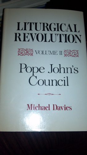Liturgical Revolution Volume II: Pope John's Council