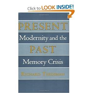 Present Past: Modernity and the Memory Crisis Richard Terdiman