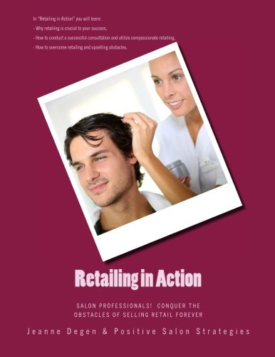 Read Online Retailing in Action: Salon Professionals! Conquer the Obstacles of Selling Retail Forever pdf