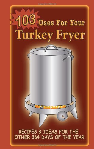 103 Uses for Your Turkey Fryer by G&R Publishing
