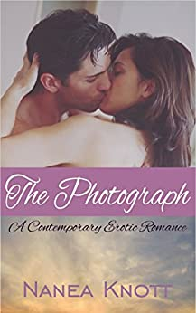 The Photograph: A Contemporary Erotic Romance by [Knott, Nanea]