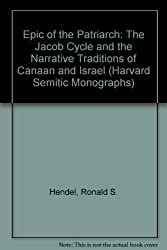 Epic of the Patriarch: The Jacob Cycle and the Narrative Traditions of Canaan and Israel (Harvard Semitic Monographs)