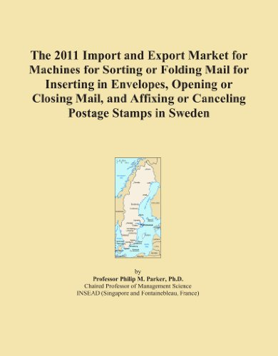 The 2011 Import and Export Market for Machines for Sorting or Folding Mail for Inserting in Envelopes, Opening or Closing Mail, and Affixing or Canceling Postage Stamps in Sweden