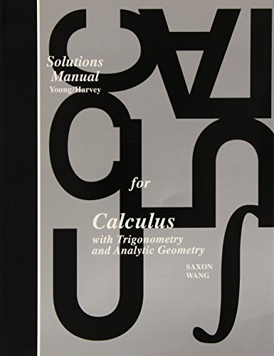 Solutions Manual for: Calculus With Trigonometry and Analytic Geometry (Saxon Calculus) -  John Saxon, Teacher's Edition, Paperback