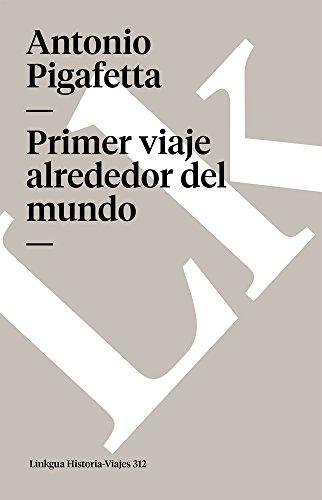 Primer viaje alrededor del mundo (Memoria-Viajes) (Spanish Edition) [Antonio Pigafetta] (Tapa Blanda)