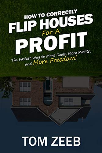 How To Correctly Flip Houses For A Profit by Tom Zeeb ebook deal