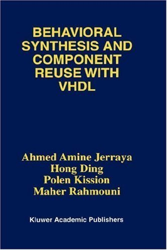 Behavioral Synthesis and Component Reuse with VHDL 1st Edition by Jerraya, Ahmed Amine; Ding, Hong; Kission, Polen; Rahmouni, published by Springer Hardcover