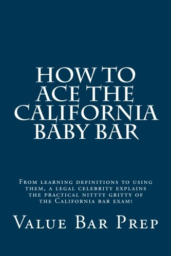 How To Ace The California Baby Bar: From learning definitions to using them, a legal celebrity explains the practical nittty gritty of the California bar exam!