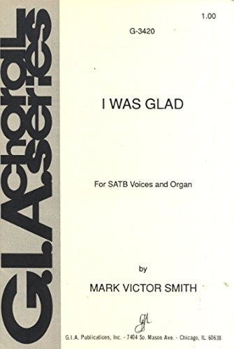 I Was Glad (SATB Voices and Organ) (G.I.A. Choral Series G-3420)