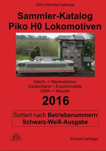 Sammler-Katalog Piko H0 Lokomotiven 2016 nach Betriebsnummern S&W-Ausgabe: Gleichstrom + Wechselstrom, Deutschland + Exportmodelle, DDR-Zeit + Neuzeit (Piko Sammler-Kataloge 2016, Band 8)