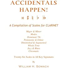 ACCIDENTALS HAPPEN! A Compilation of Scales for Clarinet Twenty-Six Scales in All Key Signatures: Major & Minor, Modes, Dominant 7th, Pentatonic & ... Whole Tone, Jazz & Blues, Chromatic