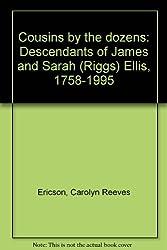 Cousins by the dozens: Descendants of James and Sarah (Riggs) Ellis, 1758-1995