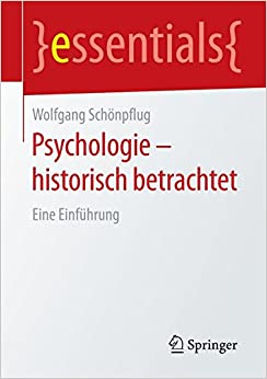 Psychologie - historisch betrachtet: Eine Einführung (essentials)