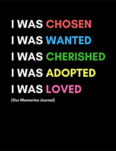 - I Was Chosen (Our Memories Journal): Adoption Gift For New Adoptive Parents And Child (Planner With Prompts To Celebrate An Adoption| For Couples and Single Mothers)