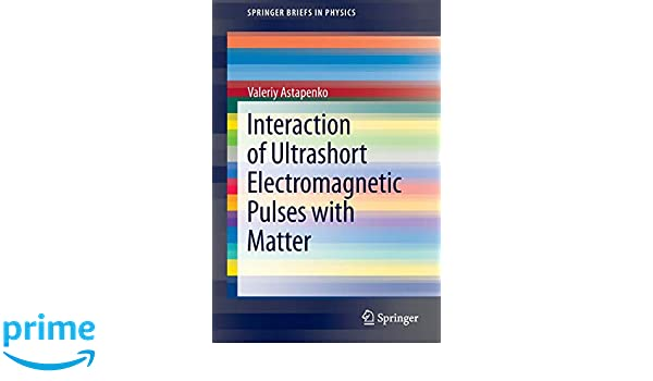 Interaction of Ultrashort Electromagnetic Pulses with Matter (SpringerBriefs in Physics)