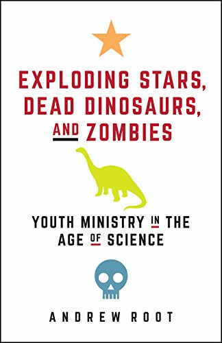 Exploding Stars, Dead Dinosaurs, and Zombies: Youth Ministry in the Age of Science (Science for Youth Ministry)