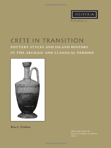 Crete in Transition: Pottery Styles and Island History in the Archaic and Classical Periods (Hesperia Supplement, No. 45)