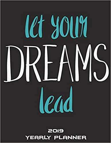 Let Your Dreams Lead 2019 Yearly Planner Success Life Quotes