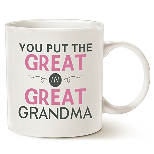 Mother's Day Gifts Grandma Coffee Mug - You Put the Great in Great Grandma - Best Birthday Presents for Your Grandma, Grandmother or Even Your Mom, Ceramic Cup White, 14 Oz by LaTazas (1 Grandma Mug)